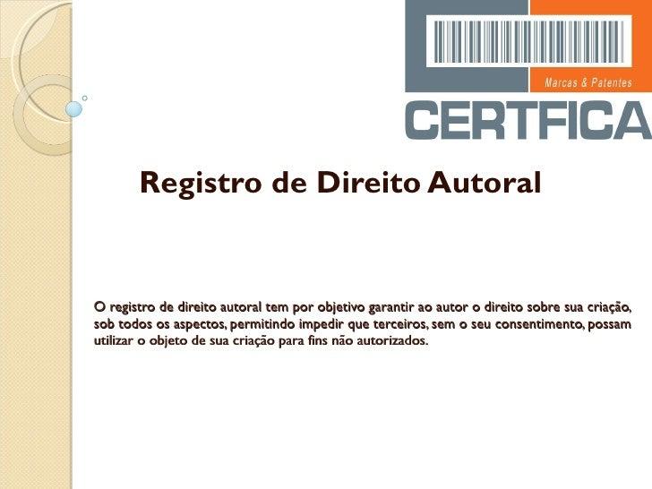 O registro de direito autoral tem por objetivo garantir ao autor o direito sobre sua criação, sob todos os aspectos, permi...