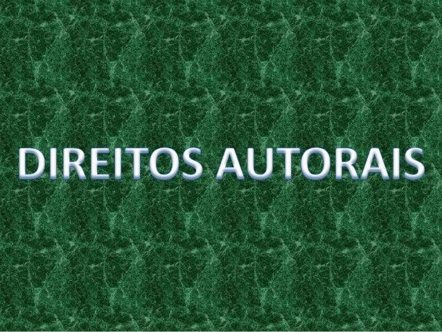 Direito autoral ou direitos autorais são asdenominações utilizadas em referência ao rol dedireitos aos autores de suas obr...