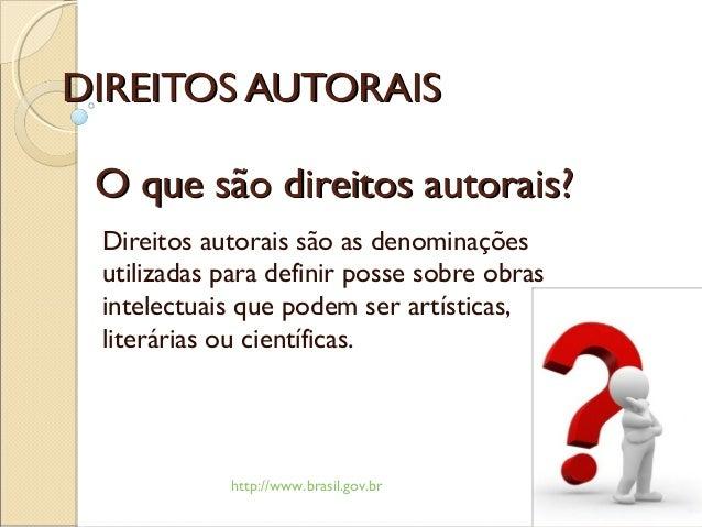 DIREITOS AUTORAISDIREITOS AUTORAISDireitos autorais são as denominaçõesutilizadas para definir posse sobre obrasintelectua...