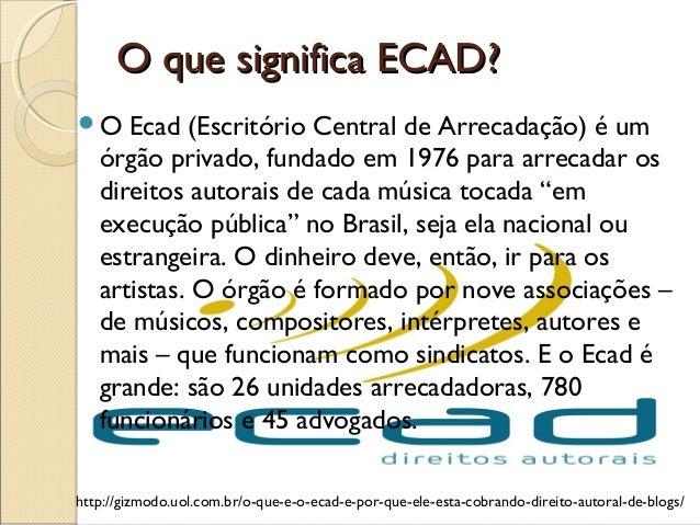 O que significa ECAD?O que significa ECAD?O Ecad (Escritório Central de Arrecadação) é umórgão privado, fundado em 1976 p...