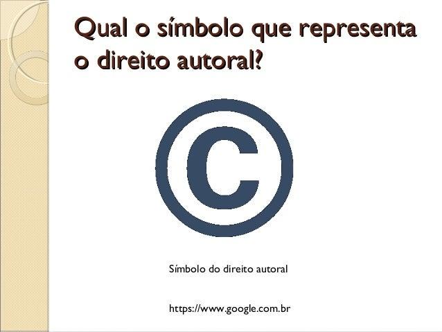 Qual o símbolo que representaQual o símbolo que representao direito autoral?o direito autoral?Símbolo do direito autoralht...