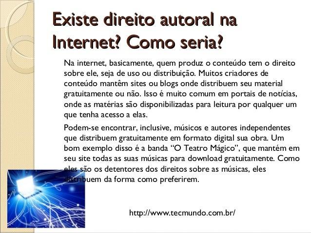 Existe direito autoral naExiste direito autoral naInternet? Como seria?Internet? Como seria?Na internet, basicamente, quem...