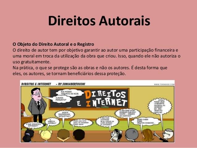 Direitos Autorais O Objeto do Direito Autoral e o Registro O direito de autor tem por objetivo garantir ao autor uma parti...