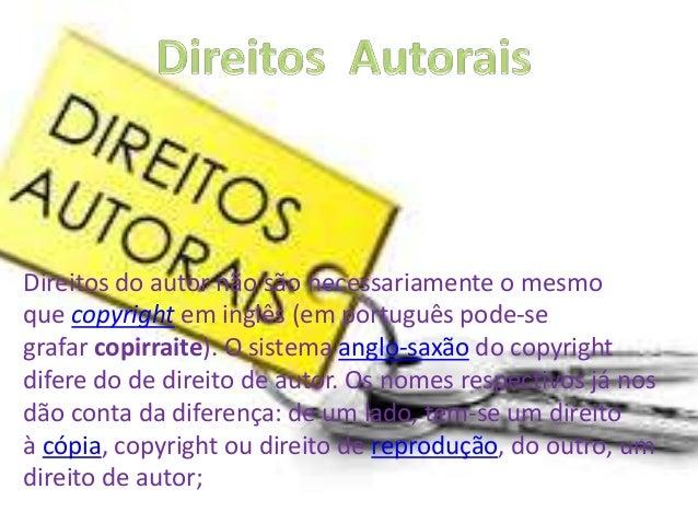Direitos do autor não são necessariamente o mesmo que copyright em inglês (em português pode-se grafar copirraite). O sist...