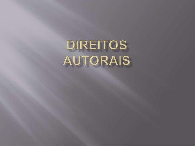 DIREITOS AUTORAIS ou direi tos de autor são as denominações empregadas em referência ao rol de direitos dos autores sobre ...