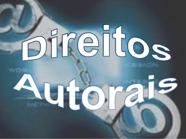 Direito autoral é um conjunto de  prerrogativas conferidas por lei à  pessoa física ou jurídica criadora da  obra intelect...