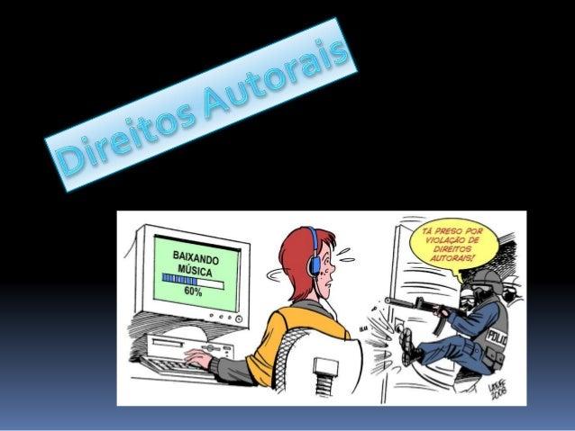 Direito autoral é um conjunto de prerrogativas  conferidas por lei à pessoa física ou jurídica  criadora da obra intelectu...