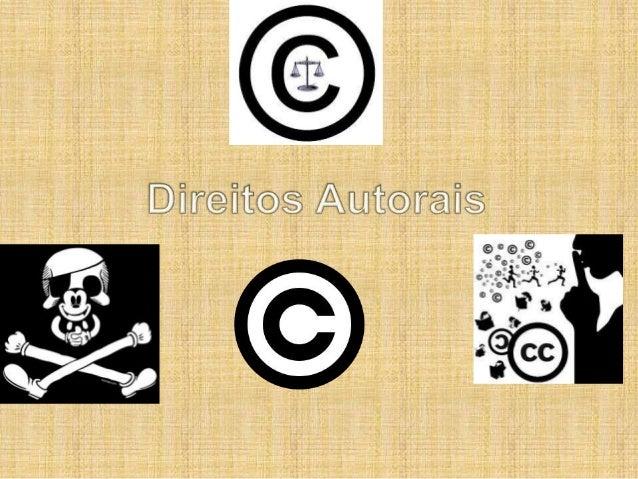 Direito autoral, direitos autorais ou direitos de  autor são as denominações empregadas em  referência ao rol de direitos ...