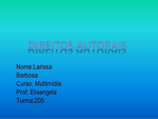 Nome:Larissa Barbosa Curso: Multimídia Prof: Elisangela Turma:205