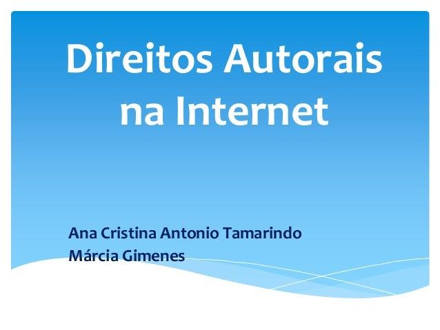 Direitos Autorais na Internet Ana Cristina Antonio Tamarindo Márcia Gimenes