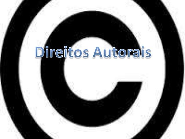 O Que é  • Direitos autorais são uma série de leis criadas  para garantir a circulação e veiculação da  produção cultural,...