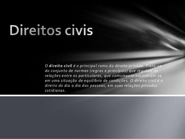 O direito civil é o principal ramo do direito privado. Trata-sedo conjunto de normas (regras e princípios) que regulam asr...