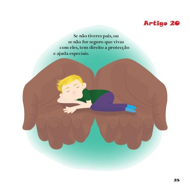 28 Artigo 23 No caso de seres deficiente, tens direito a cuidados e educação especiais, que te ajudem a crescer do mesmo m...