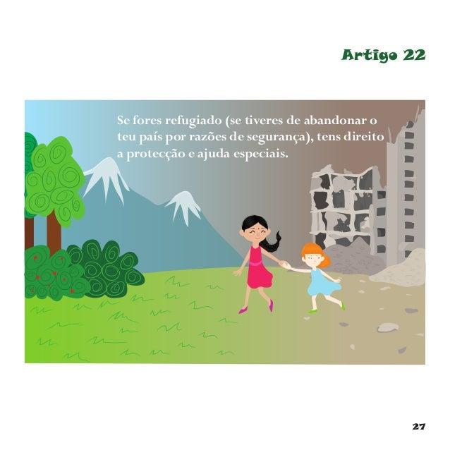 30 Artigo 27 Tens direito a um nível de vida digno. Quer d izerqueosteuspaisdevem proc urarquenãotefaltecomida,roupa,casa,...