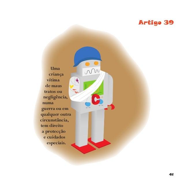 44 A Convenção sobre os Direitos da Criança tem 54 artigos. Os que não referimos aqui dizem, sobretudo, respeito à forma c...