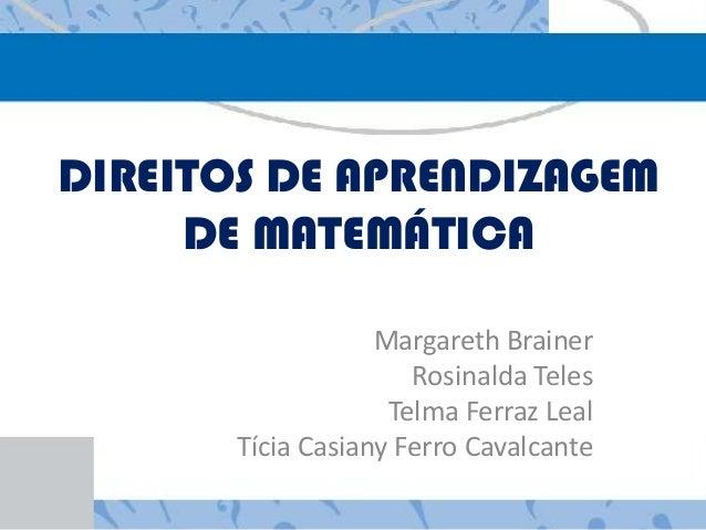 DIREITOS DE APRENDIZAGEM DE MATEMÁTICA Margareth Brainer Rosinalda Teles Telma Ferraz Leal Tícia Casiany Ferro Cavalcante