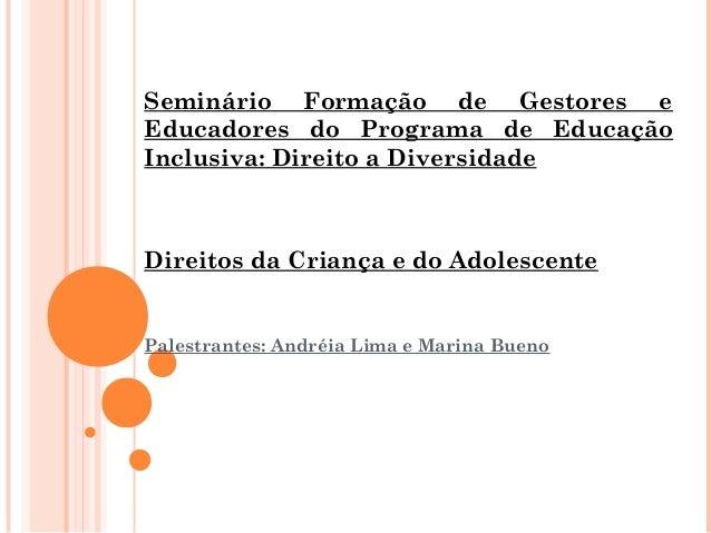 Seminário Formação de Gestores e Educadores do Programa de Educação Inclusiva: Direito a Diversidade Direitos da Criança e...