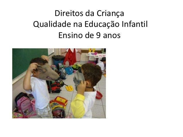 Direitos da CriançaQualidade na Educação Infantil      Ensino de 9 anos