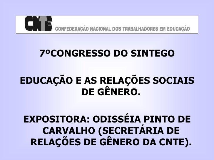 7ºCONGRESSO DO SINTEGO<br />EDUCAÇÃO E AS RELAÇÕES SOCIAIS DE GÊNERO.<br />EXPOSITORA: ODISSÉIA PINTO DE CARVALHO (SECRETÁ...