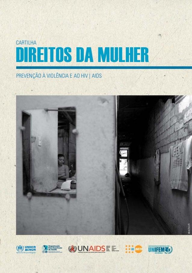 CARTILHA  DIREITOS DA MULHER PREVENÇÃO À VIOLÊNCIA E AO HIV | AIDS  new.pahoorg/bra/  www.unfpa.org.br | unfpa@unfpa.org.b...