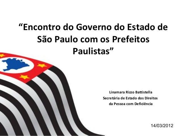 """""""Encontro do Governo do Estado de    São Paulo com os Prefeitos            Paulistas""""                      Linamara Rizzo ..."""