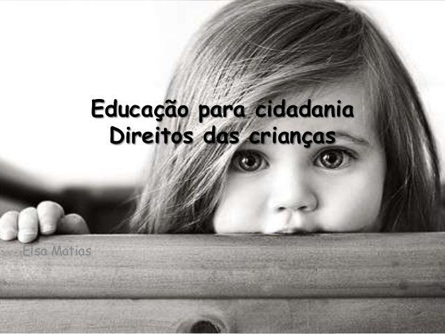 Educação para cidadania Direitos das crianças  Elsa Matias