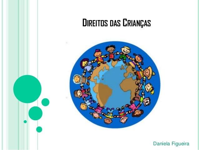 DIREITOS DAS CRIANÇAS                        Daniela Figueira