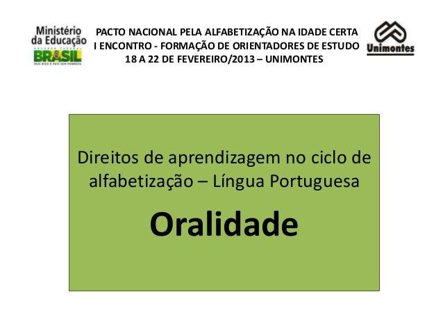 PACTO NACIONAL PELA ALFABETIZAÇÃO NA IDADE CERTA  I ENCONTRO - FORMAÇÃO DE ORIENTADORES DE ESTUDO        18 A 22 DE FEVERE...