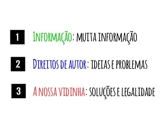 3 2 Informação:muitainformação Direitosdeautor:ideiaseproblemas Anossavidinha:soluçõeselegalidade 1
