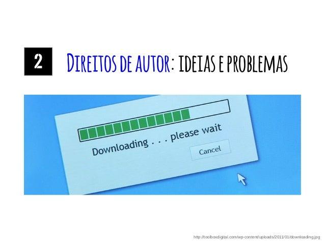 Direitosdeautor:ideiaseproblemas2 http://toolboxdigital.com/wp-content/uploads/2011/01/downloading.jpg