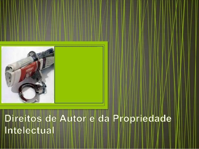 Direitos de Autor e da Propriedade Intelectual• O que são os direitos de autor?• O direito de autor refere-se às criações ...