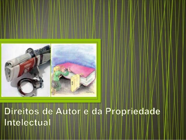 Direitos de Autor e daPropriedade Intelectual• O que são os direitos de autor?• O direito de autor refere-se às criações d...