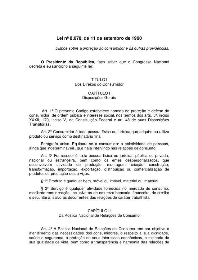 Lei nº 8.078, de 11 de setembro de 1990 Dispõe sobre a proteção do consumidor e dá outras providências. O Presidente da Re...