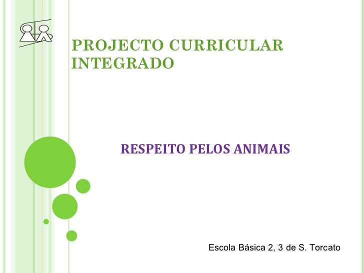 PROJECTO CURRICULAR INTEGRADO RESPEITO PELOS ANIMAIS Escola Básica 2, 3 de S. Torcato