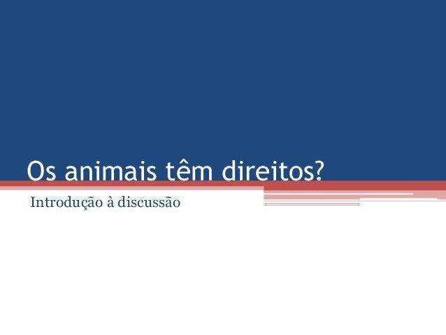 Os animais têm direitos? Introdução à discussão
