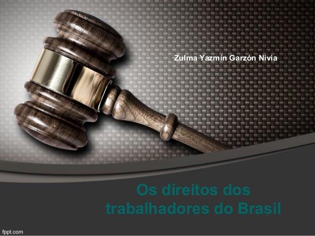 Os direitos dos trabalhadores do Brasil Zulma Yazmín Garzón Nivia