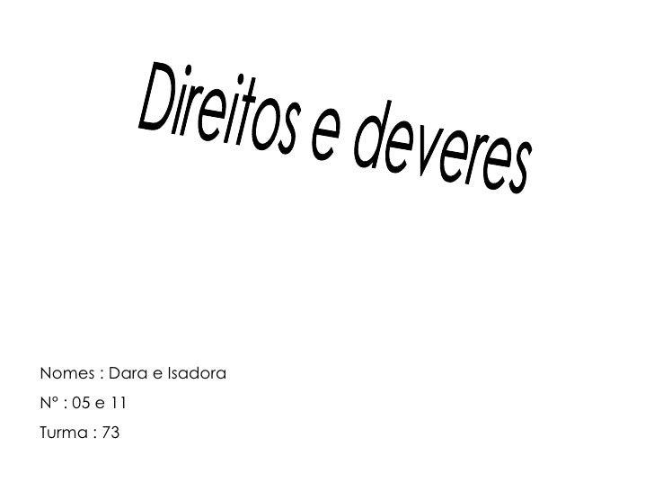 Direitos e deveres  Nomes : Dara e Isadora N° : 05 e 11  Turma : 73