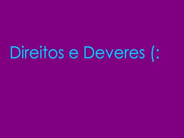 Direitos e Deveres (: