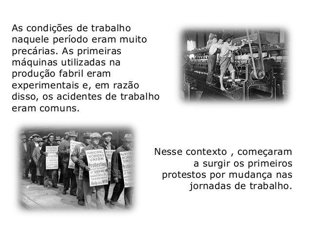 Apontada como a primeira lei trabalhista, o Moral and Health Act (1802) fixou a jornada de trabalho infantil em 12h, e a p...