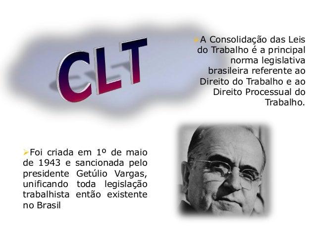  A CLT surgiu como uma necessidade constitucional após a criação da Justiça do Trabalho em 1939.  Ela é composta por oit...
