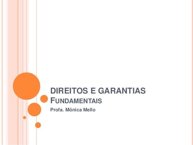 DIREITOS E GARANTIAS FUNDAMENTAIS Profa. Mônica Mello