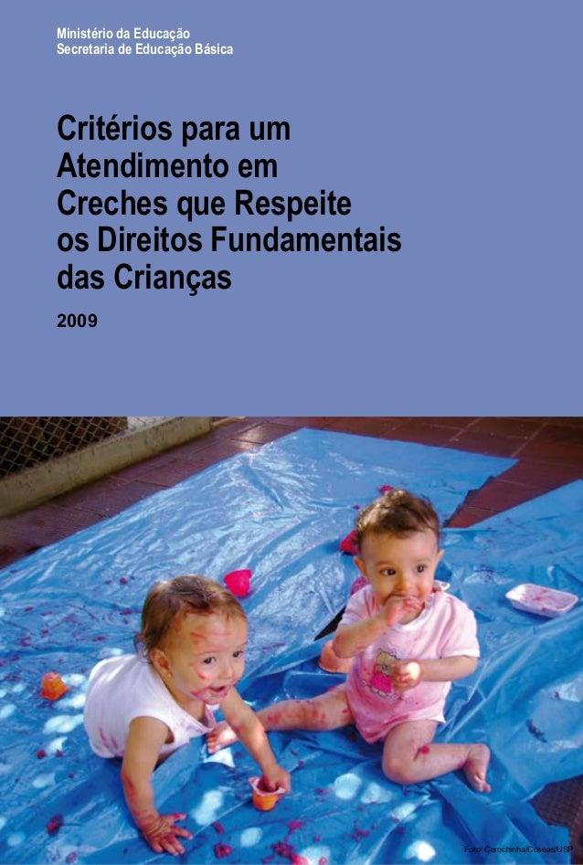 Ministério da Educação  Secretaria de Educação Básica  Critérios para um  Atendimento em  Creches que Respeite  os Direito...