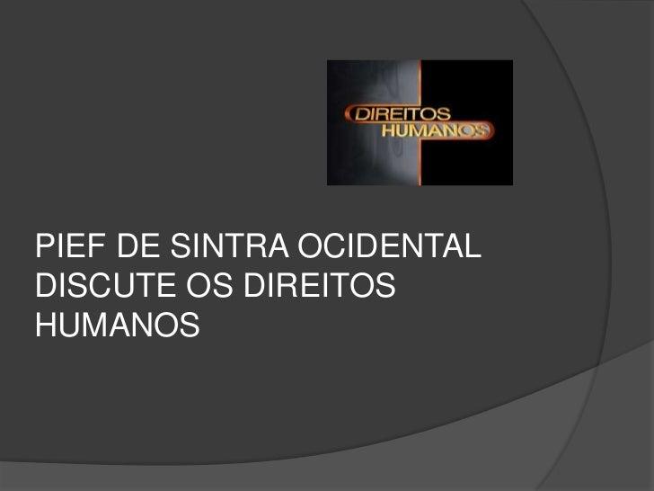PIEF DE SINTRA OCIDENTAL DISCUTE OS DIREITOS HUMANOS<br />