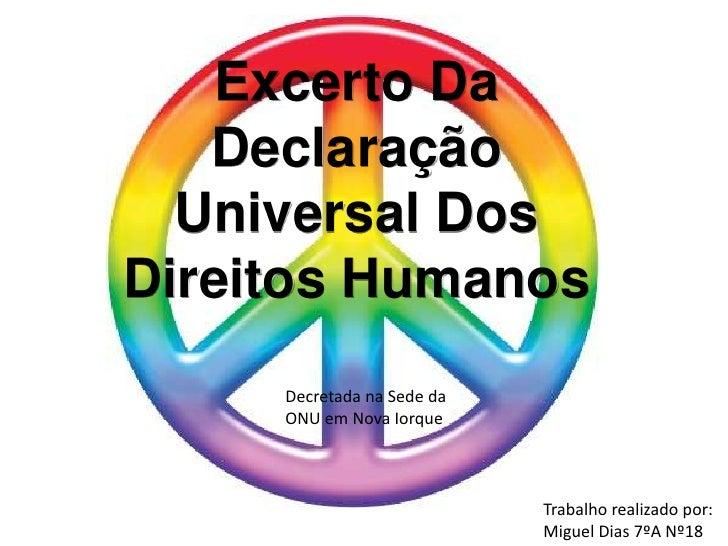Excerto Da   Declaração  Universal DosDireitos Humanos     Decretada na Sede da     ONU em Nova Iorque                    ...