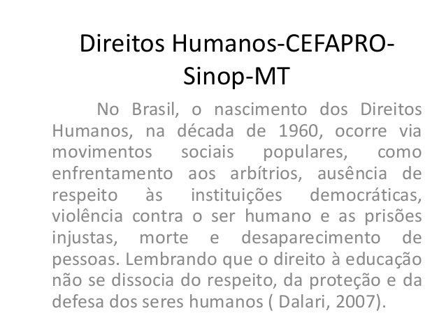 Direitos Humanos-CEFAPROSinop-MT No Brasil, o nascimento dos Direitos Humanos, na década de 1960, ocorre via movimentos so...
