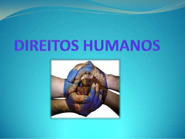  Os direitos humanos surgiram em 10 dezembro de  1948 Assembleia Geral das Nações Unidas.  Os direitos humanos são os di...