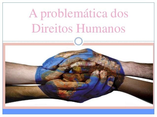 A problemática dos Direitos Humanos