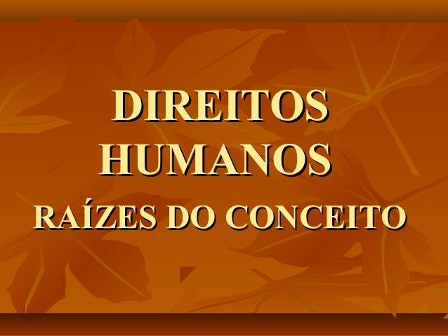 DIREITOSDIREITOS HUMANOSHUMANOS RAÍZES DO CONCEITORAÍZES DO CONCEITO