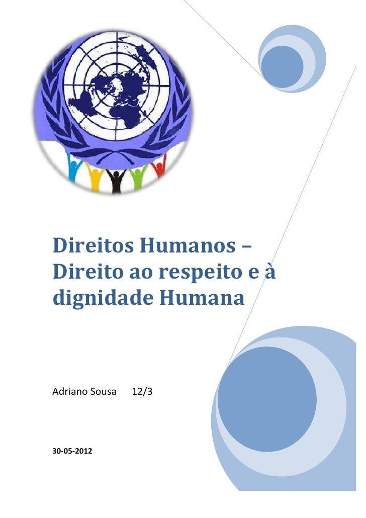 Direitos Humanos –Direito ao respeito e àdignidade HumanaAdriano Sousa   12/330-05-2012