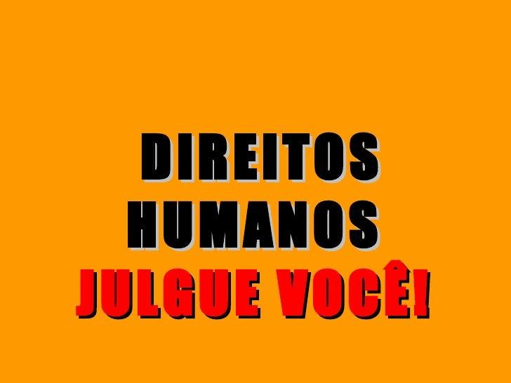DIREITOS HUMANOS  JULGUE VOCÊ!